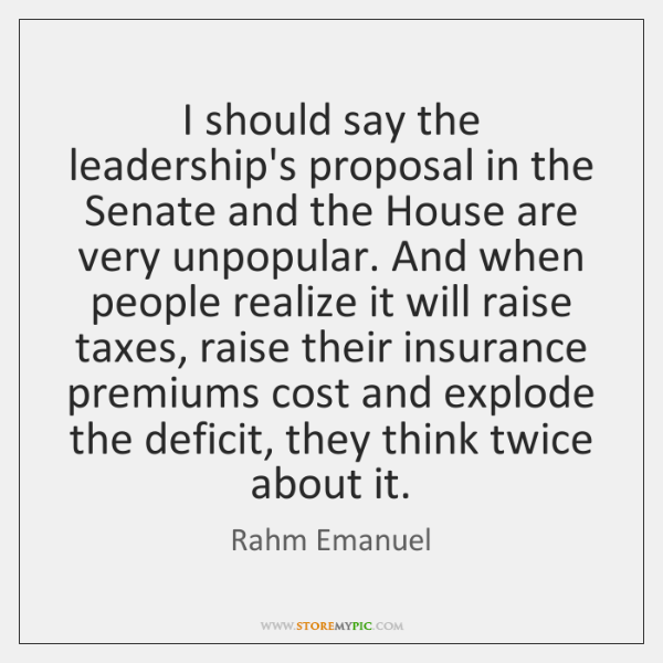 I should say the leadership's proposal in the Senate and the House ...