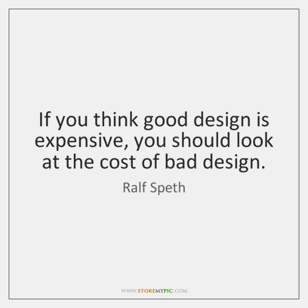 If you think good design is expensive, you should look at the ...