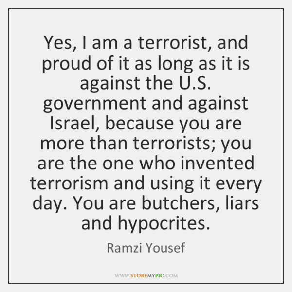 Yes, I am a terrorist, and proud of it as long as ...