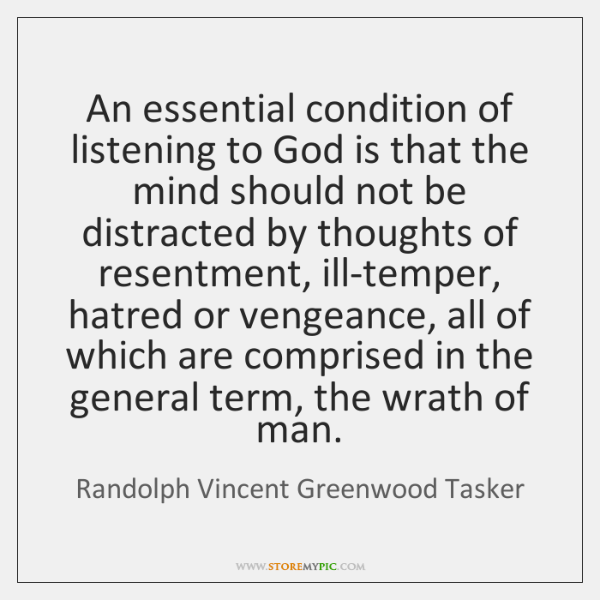 An essential condition of listening to God is that the mind should ...