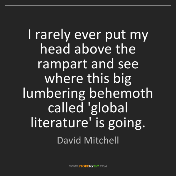 David Mitchell: I rarely ever put my head above the rampart and see where...