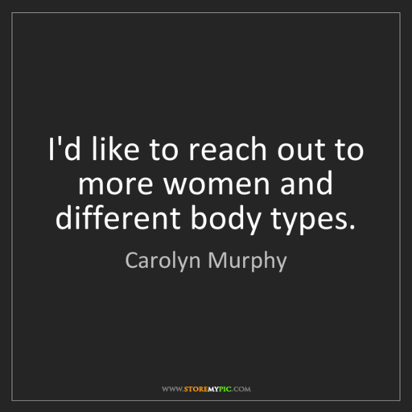 Carolyn Murphy: I'd like to reach out to more women and different body...