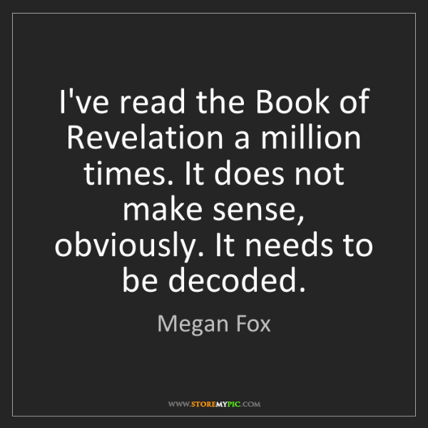 Megan Fox: I've read the Book of Revelation a million times. It...
