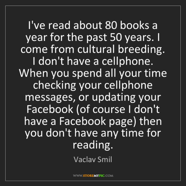 Vaclav Smil: I've read about 80 books a year for the past 50 years....