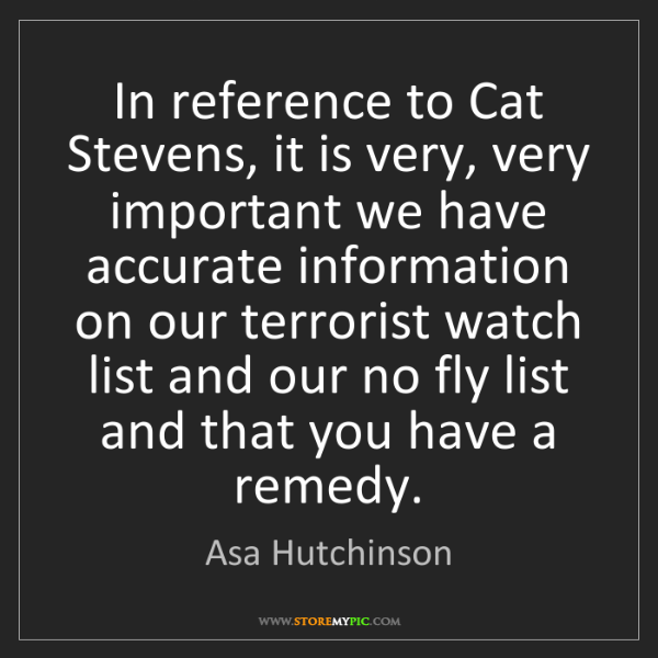 Asa Hutchinson: In reference to Cat Stevens, it is very, very important...