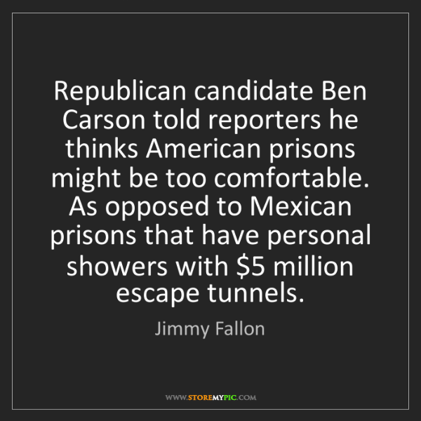 Jimmy Fallon: Republican candidate Ben Carson told reporters he thinks...