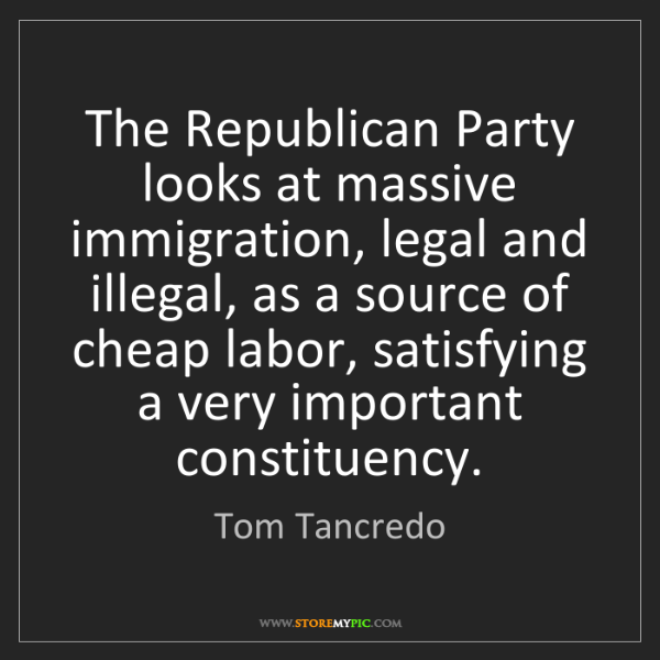Tom Tancredo: The Republican Party looks at massive immigration, legal...
