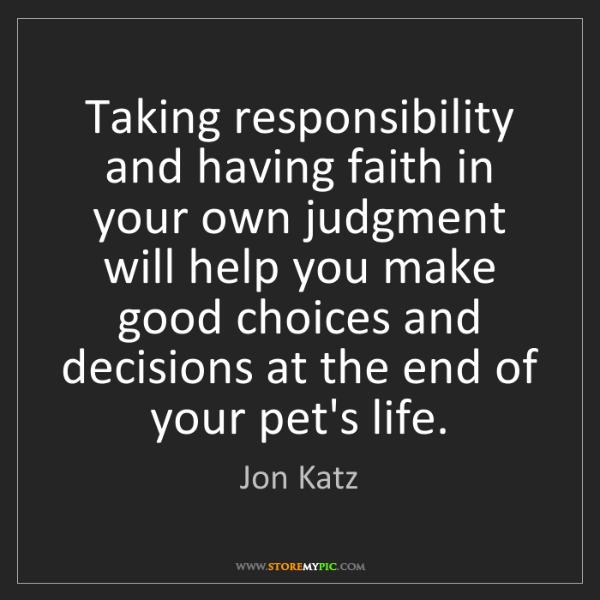Jon Katz: Taking responsibility and having faith in your own judgment...
