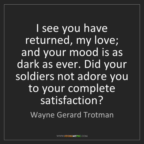 Wayne Gerard Trotman: I see you have returned, my love; and your mood is as...