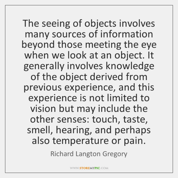 The seeing of objects involves many sources of information beyond those meeting ...