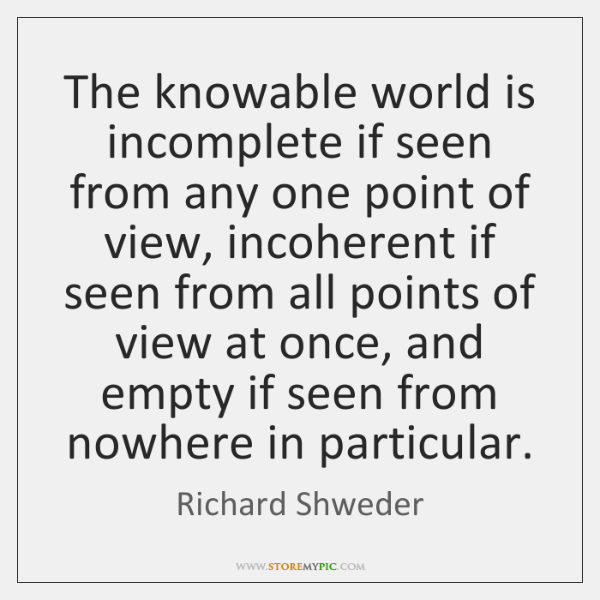 The knowable world is incomplete if seen from any one point of ...