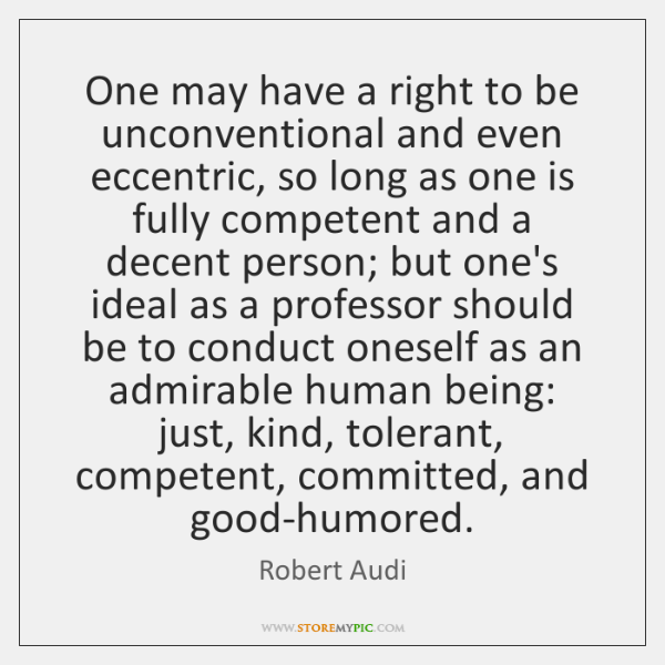 One may have a right to be unconventional and even eccentric, so ...