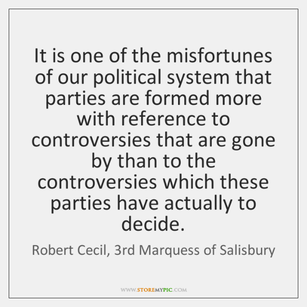 It is one of the misfortunes of our political system that parties ...