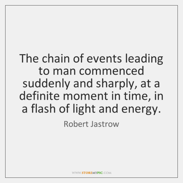 The chain of events leading to man commenced suddenly and sharply, at ...