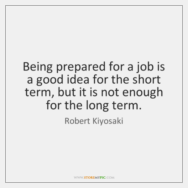 Being prepared for a job is a good idea for the short ...