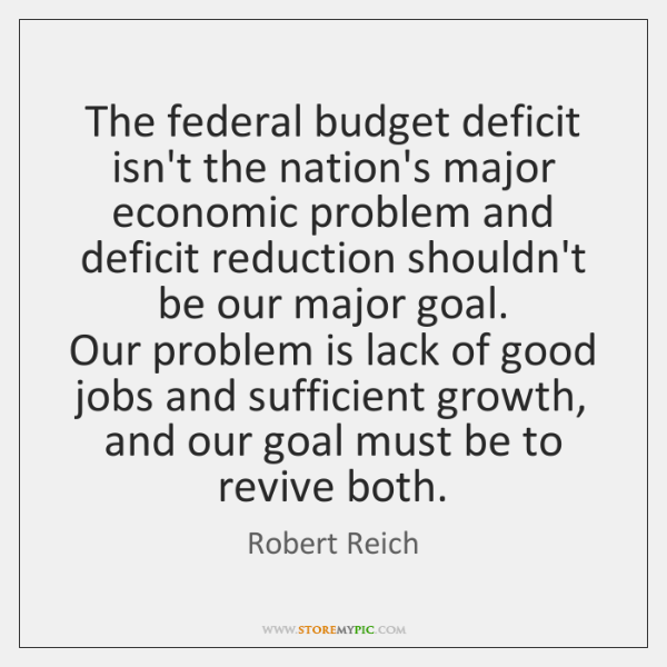 The federal budget deficit isn't the nation's major economic problem and deficit ...