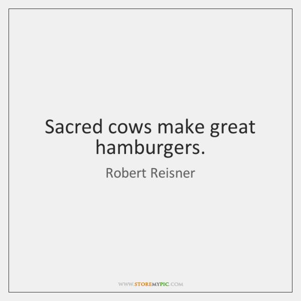 Sacred cows make great hamburgers.