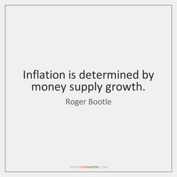 Inflation is determined by money supply growth.