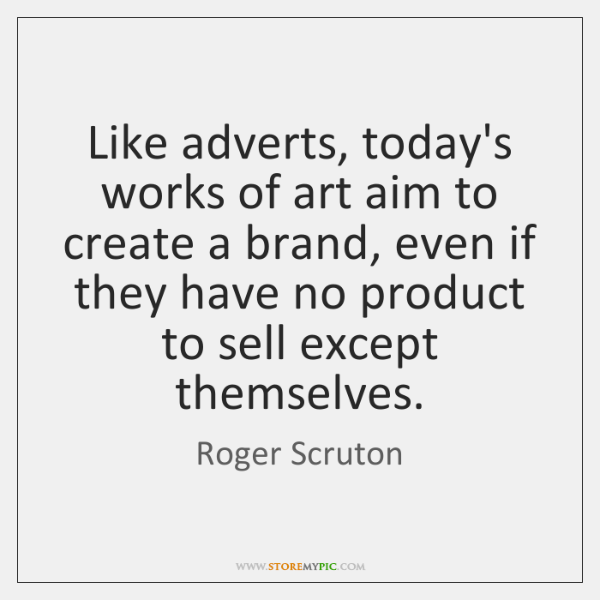 Like adverts, today's works of art aim to create a brand, even ...