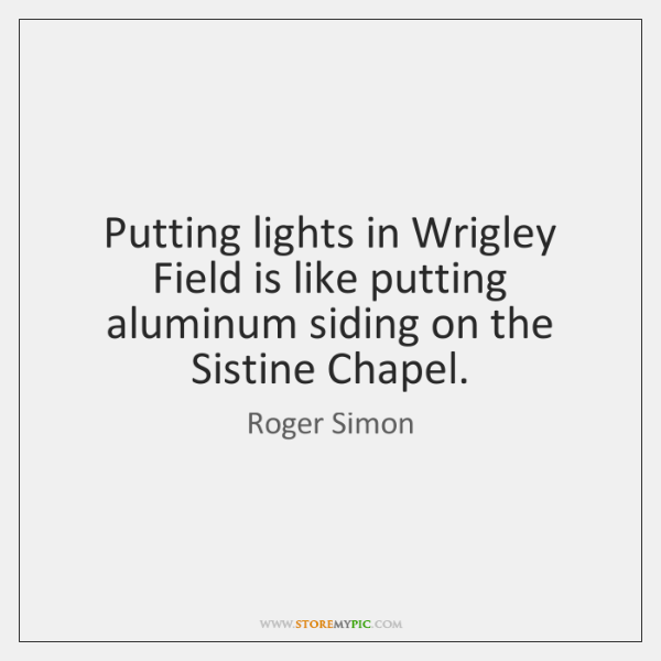 Putting lights in Wrigley Field is like putting aluminum siding on the ...