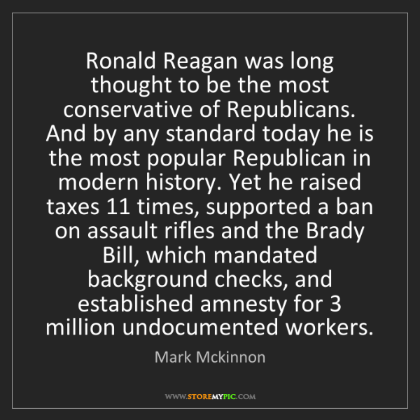 Mark Mckinnon: Ronald Reagan was long thought to be the most conservative...