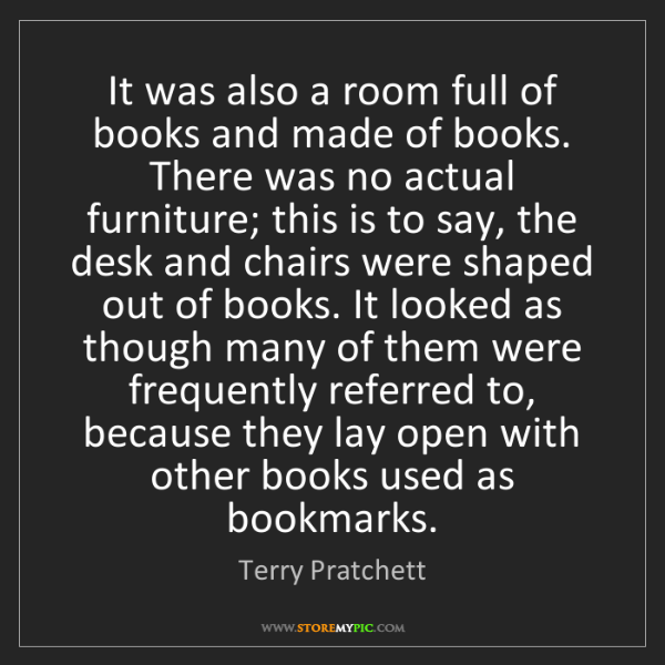Terry Pratchett: It was also a room full of books and made of books. There...