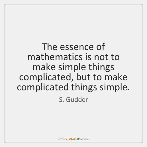 The essence of mathematics is not to make simple things complicated, but ...