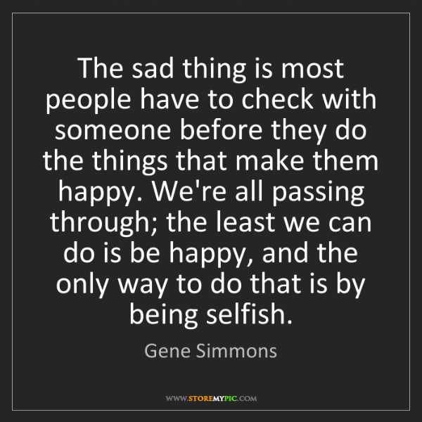 Gene Simmons: The sad thing is most people have to check with someone...