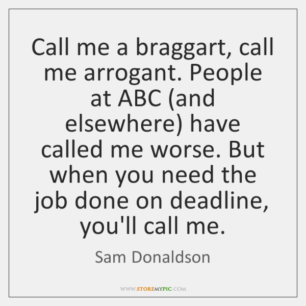 Call me a braggart, call me arrogant. People at ABC (and elsewhere) ...