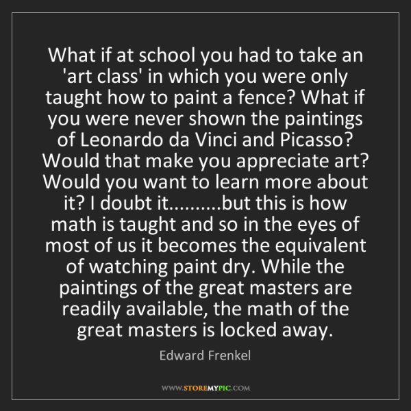 Edward Frenkel: What if at school you had to take an 'art class' in which...