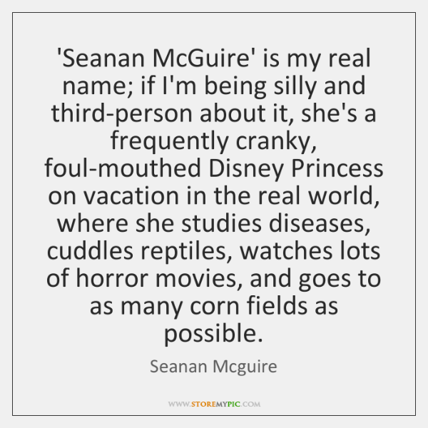 'Seanan McGuire' is my real name; if I'm being silly and third-person ...