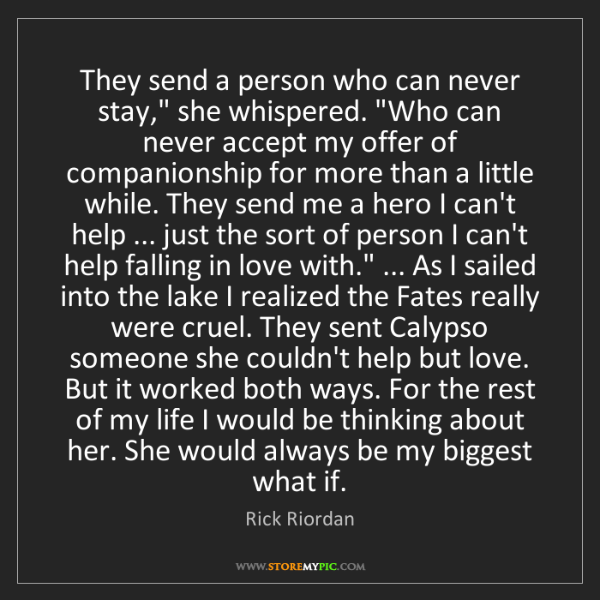 "Rick Riordan: They send a person who can never stay,"" she whispered...."