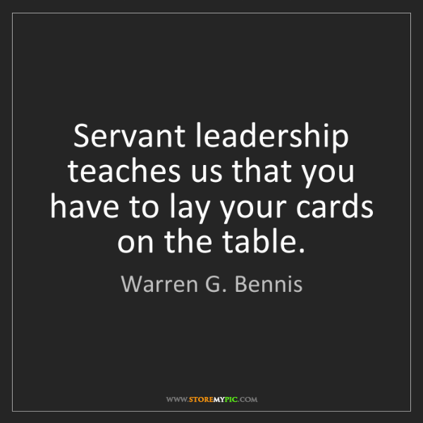 Warren G. Bennis: Servant leadership teaches us that you have to lay your...