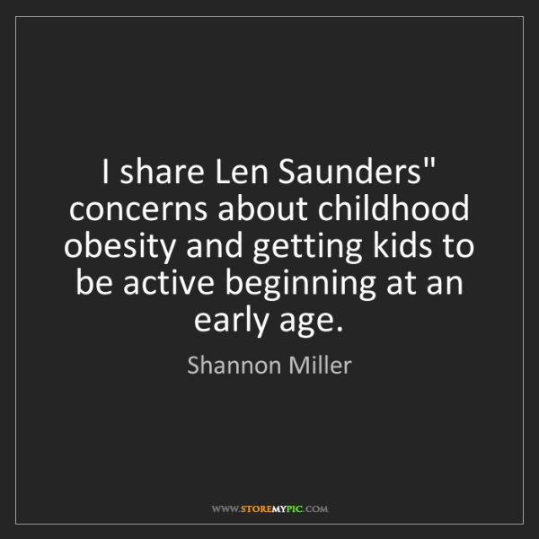 "Shannon Miller: I share Len Saunders"" concerns about childhood obesity..."