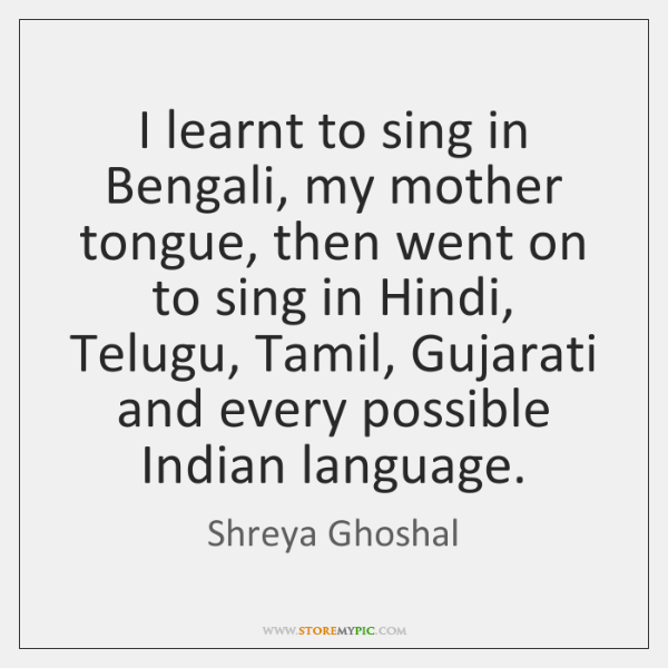 I Learnt To Sing In Bengali My Mother Tongue Then Went On