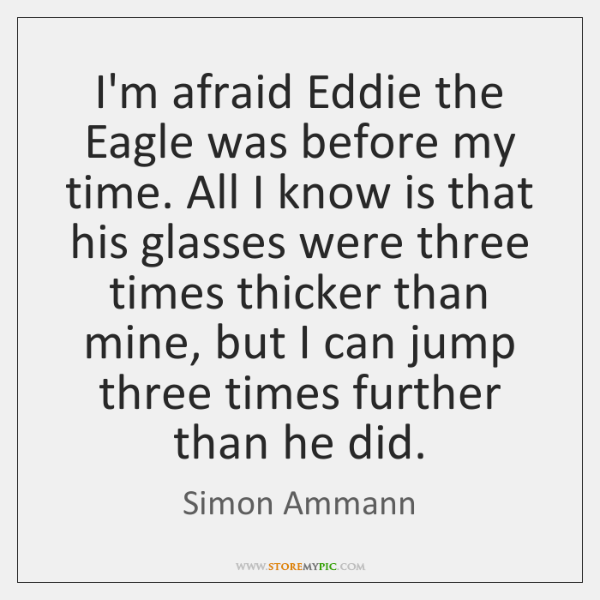 I'm afraid Eddie the Eagle was before my time. All I know ...