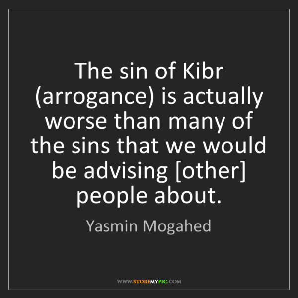 Yasmin Mogahed: The sin of Kibr (arrogance) is actually worse than many...