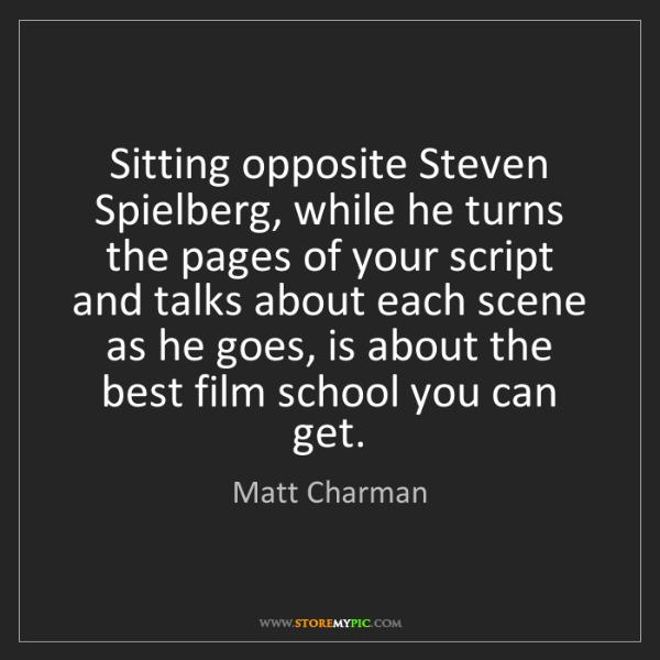 Matt Charman: Sitting opposite Steven Spielberg, while he turns the...