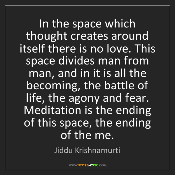 Jiddu Krishnamurti: In the space which thought creates around itself there...