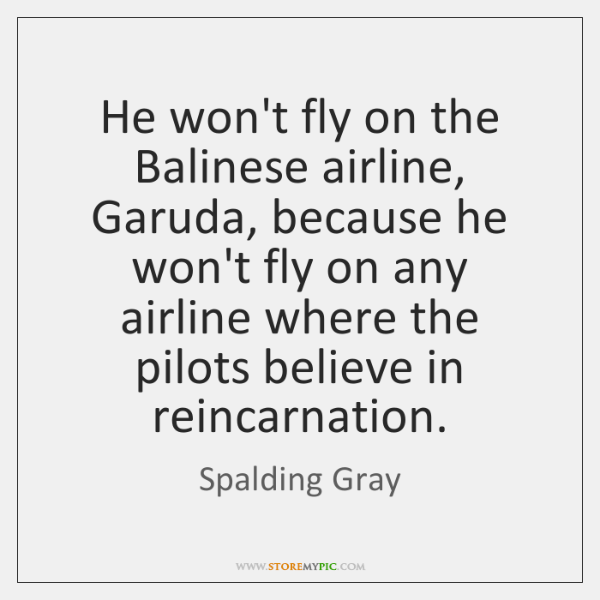 He won't fly on the Balinese airline, Garuda, because he won't fly ...