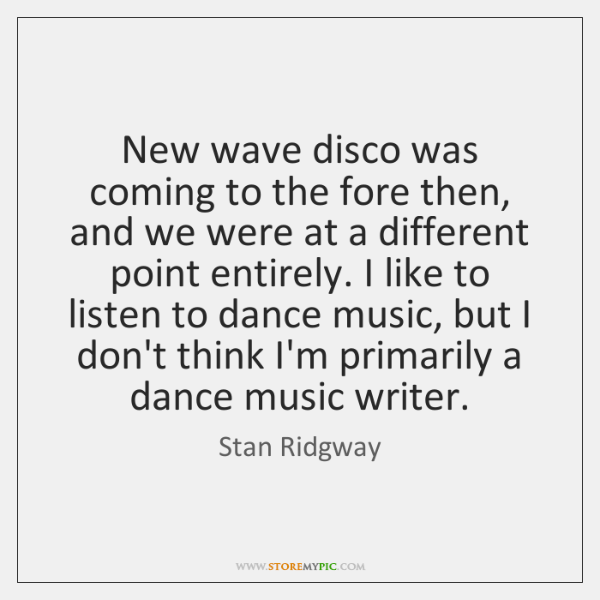 New wave disco was coming to the fore then, and we were ...