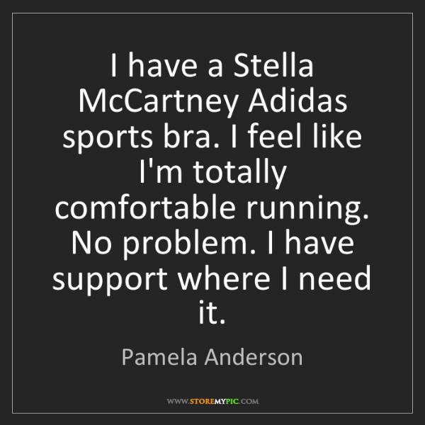 Pamela Anderson: I have a Stella McCartney Adidas sports bra. I feel like...