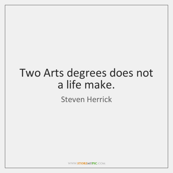 Two Arts degrees does not a life make.