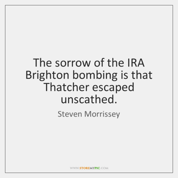 The sorrow of the IRA Brighton bombing is that Thatcher escaped unscathed.
