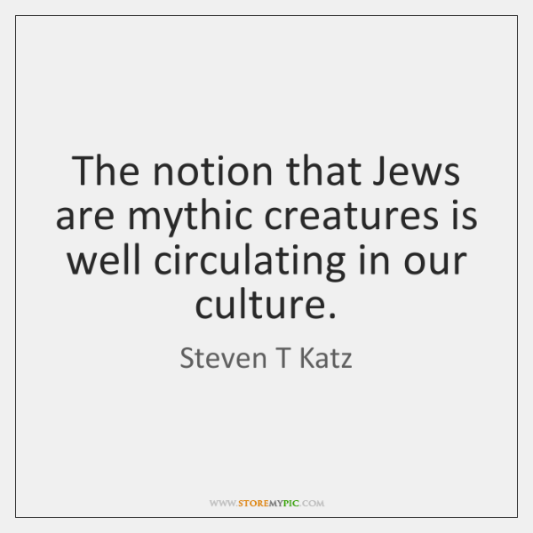 The notion that Jews are mythic creatures is well circulating in our ...