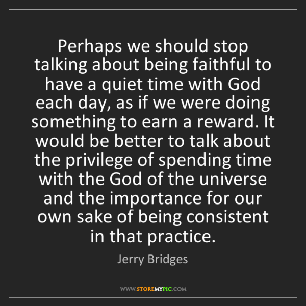 Jerry Bridges: Perhaps we should stop talking about being faithful to...