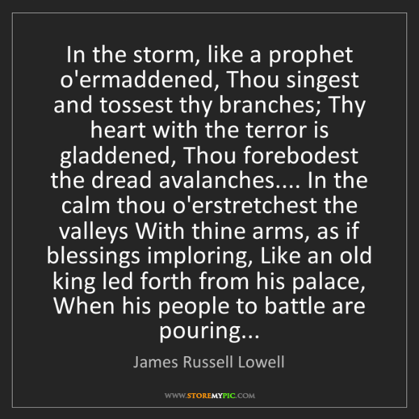 James Russell Lowell: In the storm, like a prophet o'ermaddened, Thou singest...