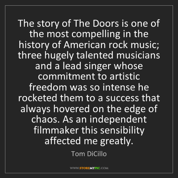Tom DiCillo: The story of The Doors is one of the most compelling...