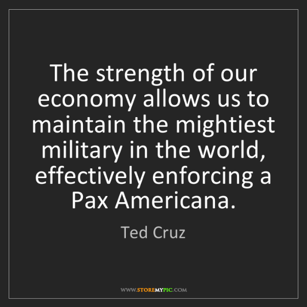 Ted Cruz: The strength of our economy allows us to maintain the...