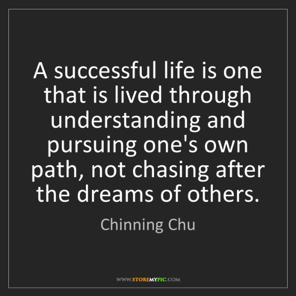 Chinning Chu: A successful life is one that is lived through understanding...